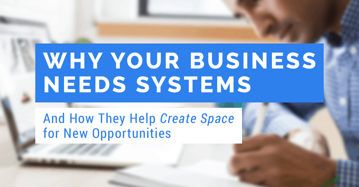 Why Your Business Needs Systems